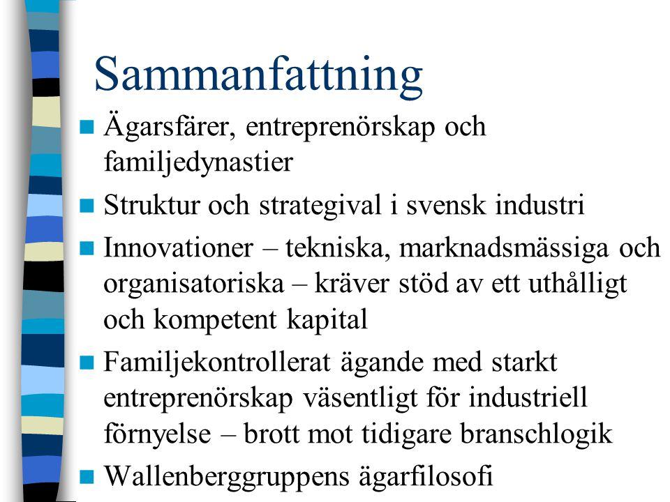 Sammanfattning Ägarsfärer, entreprenörskap och familjedynastier Struktur och strategival i svensk industri Innovationer – tekniska, marknadsmässiga oc