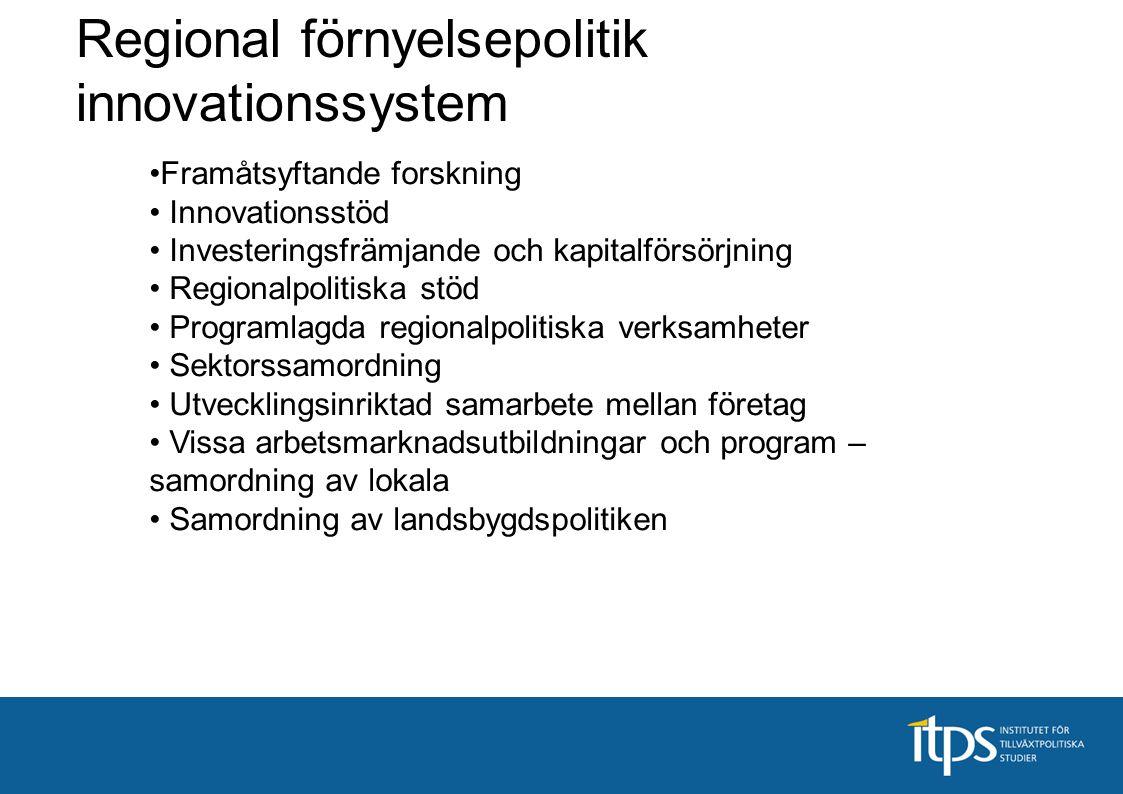 Framåtsyftande forskning Innovationsstöd Investeringsfrämjande och kapitalförsörjning Regionalpolitiska stöd Programlagda regionalpolitiska verksamhet