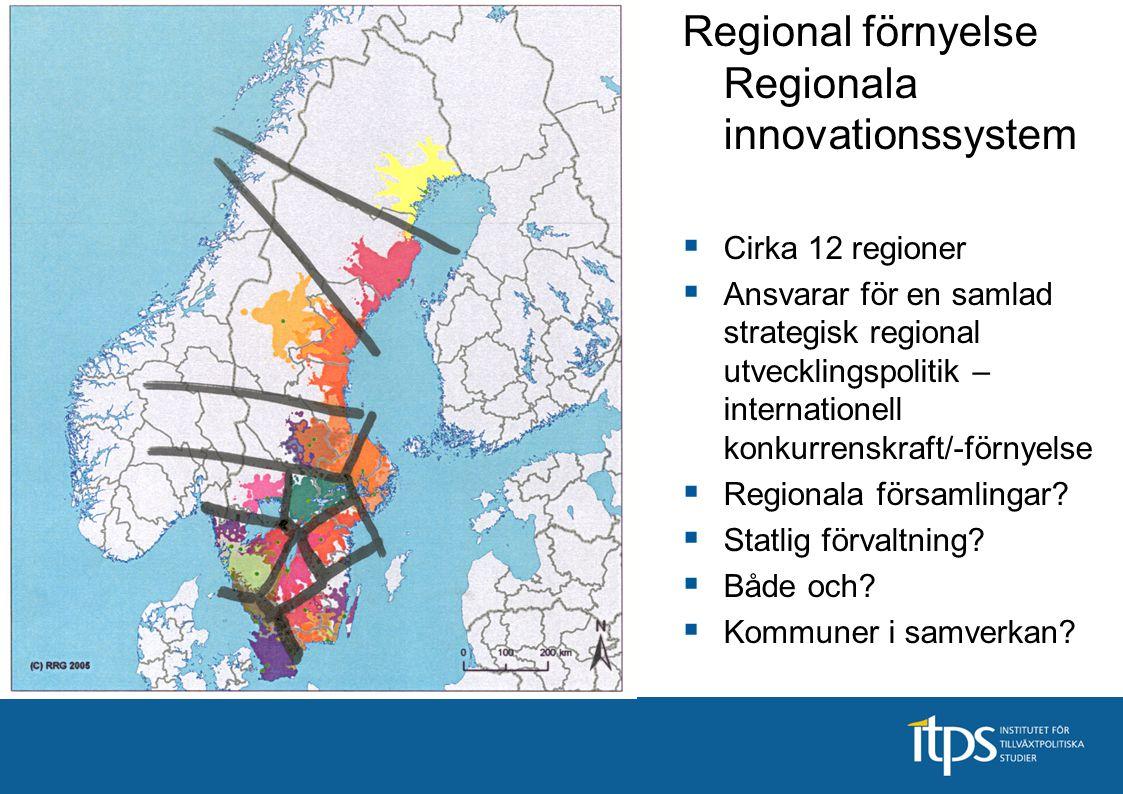 Regional förnyelse Regionala innovationssystem  Cirka 12 regioner  Ansvarar för en samlad strategisk regional utvecklingspolitik – internationell ko