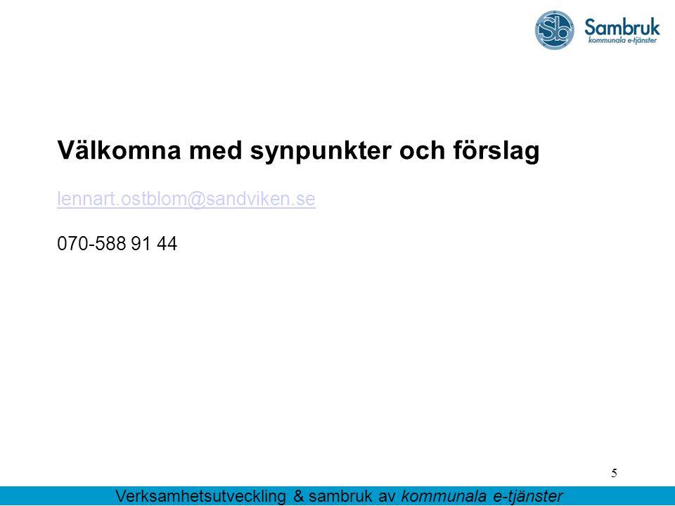 5 Välkomna med synpunkter och förslag lennart.ostblom@sandviken.se 070-588 91 44 Verksamhetsutveckling & sambruk av kommunala e-tjänster