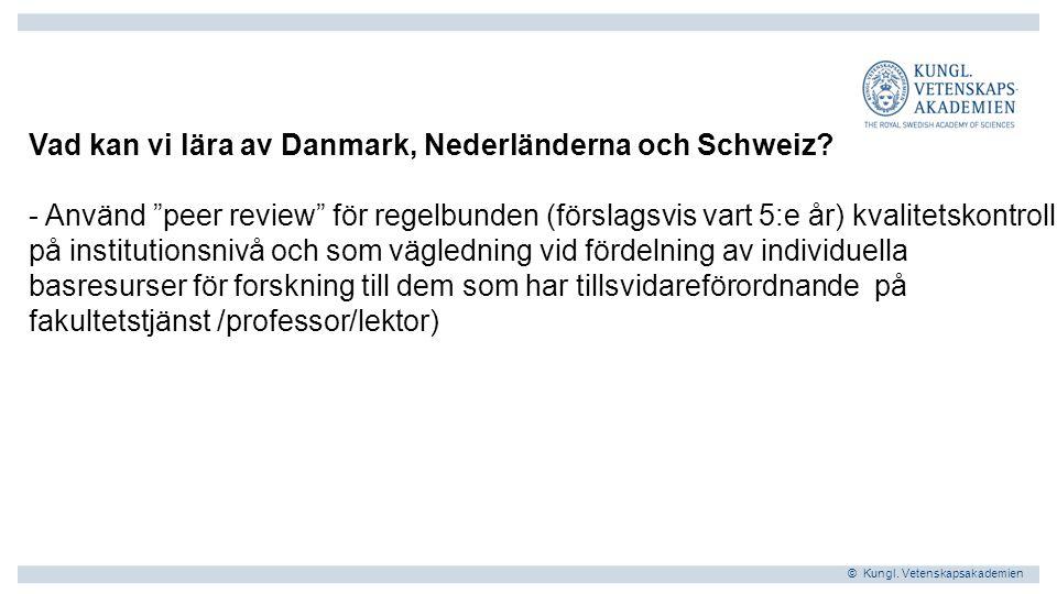 © Kungl. Vetenskapsakademien Vad kan vi lära av Danmark, Nederländerna och Schweiz.