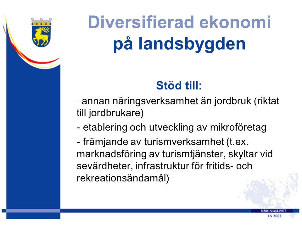 Diversifierad ekonomi på landsbygden Stöd till: - annan näringsverksamhet än jordbruk (riktat till jordbrukare) - etablering och utveckling av mikroföretag - främjande av turismverksamhet (t.ex.