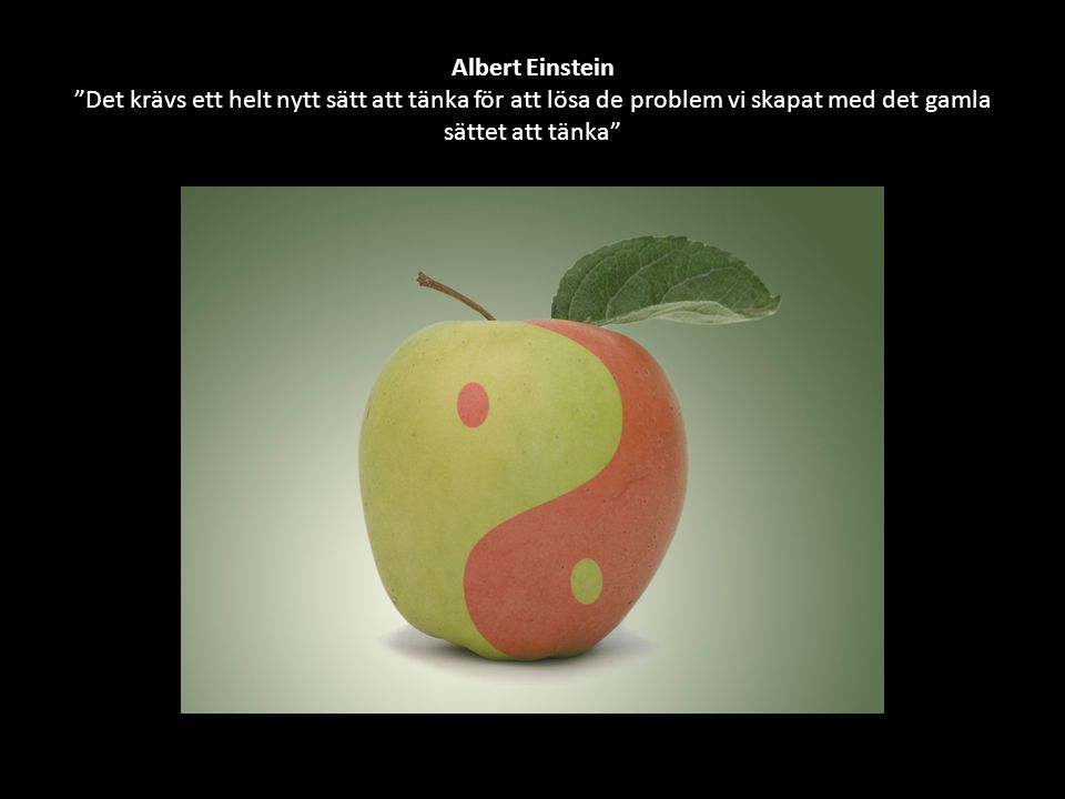 """Albert Einstein """"Det krävs ett helt nytt sätt att tänka för att lösa de problem vi skapat med det gamla sättet att tänka"""""""