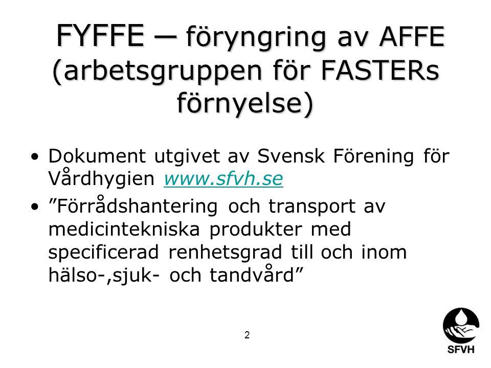 FYFFE ─ föryngring av AFFE (arbetsgruppen för FASTERs förnyelse) FYFFE ─ föryngring av AFFE (arbetsgruppen för FASTERs förnyelse) Dokument utgivet av Svensk Förening för Vårdhygien www.sfvh.sewww.sfvh.se Förrådshantering och transport av medicintekniska produkter med specificerad renhetsgrad till och inom hälso-,sjuk- och tandvård 2
