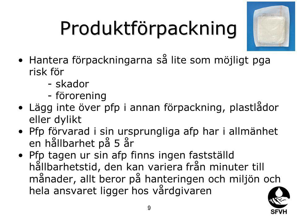 Produktförpackning Hantera förpackningarna så lite som möjligt pga risk för - skador - förorening Lägg inte över pfp i annan förpackning, plastlådor eller dylikt Pfp förvarad i sin ursprungliga afp har i allmänhet en hållbarhet på 5 år Pfp tagen ur sin afp finns ingen fastställd hållbarhetstid, den kan variera från minuter till månader, allt beror på hanteringen och miljön och hela ansvaret ligger hos vårdgivaren 9