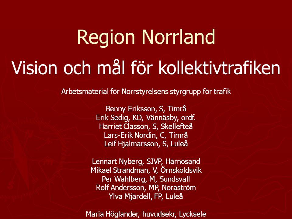 Region Norrland Vision och mål för kollektivtrafiken Arbetsmaterial för Norrstyrelsens styrgrupp för trafik Benny Eriksson, S, Timrå Erik Sedig, KD, Vännäsby, ordf.