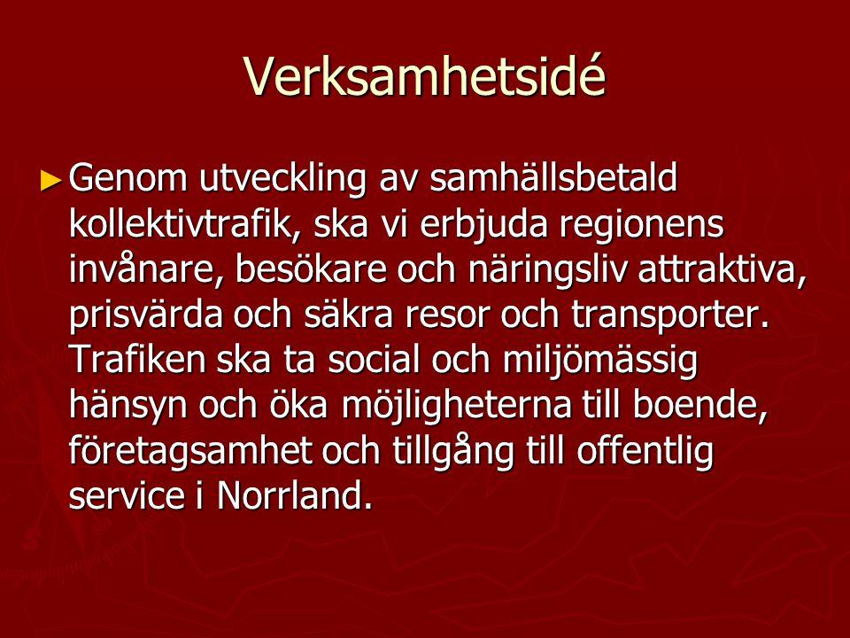 Verksamhetsidé ► Genom utveckling av samhällsbetald kollektivtrafik, ska vi erbjuda regionens invånare, besökare och näringsliv attraktiva, prisvärda