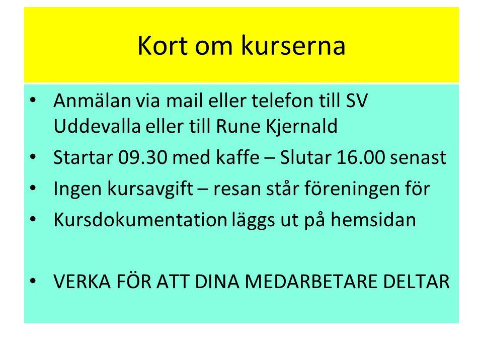 Kort om kurserna Anmälan via mail eller telefon till SV Uddevalla eller till Rune Kjernald Startar 09.30 med kaffe – Slutar 16.00 senast Ingen kursavgift – resan står föreningen för Kursdokumentation läggs ut på hemsidan VERKA FÖR ATT DINA MEDARBETARE DELTAR
