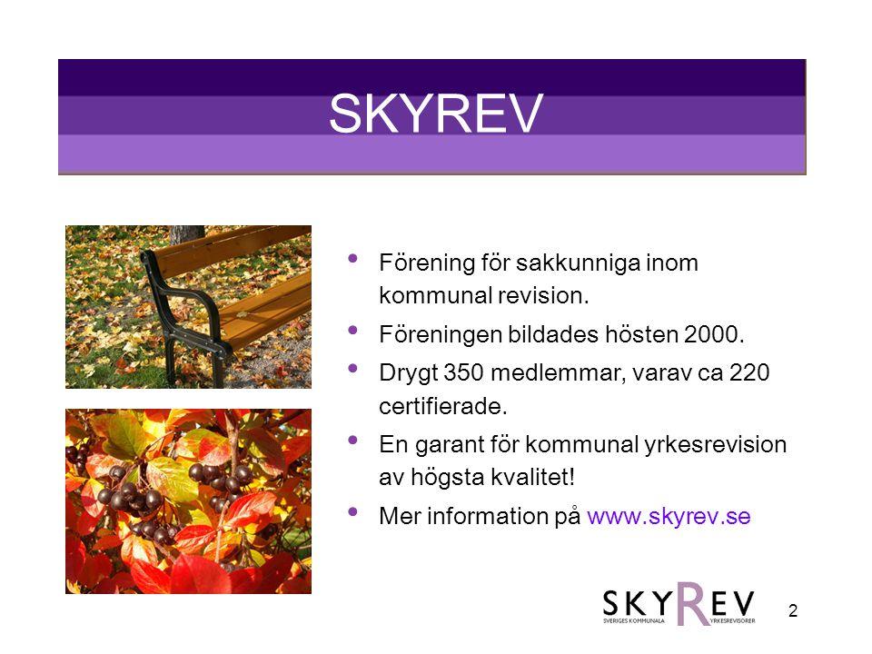 2 SKYREV Förening för sakkunniga inom kommunal revision. Föreningen bildades hösten 2000. Drygt 350 medlemmar, varav ca 220 certifierade. En garant fö