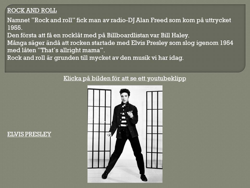 """ROCK AND ROLL ELVIS PRESLEY Namnet """"Rock and roll"""" fick man av radio-DJ Alan Freed som kom på uttrycket 1955. Den första att få en rocklåt med på Bill"""
