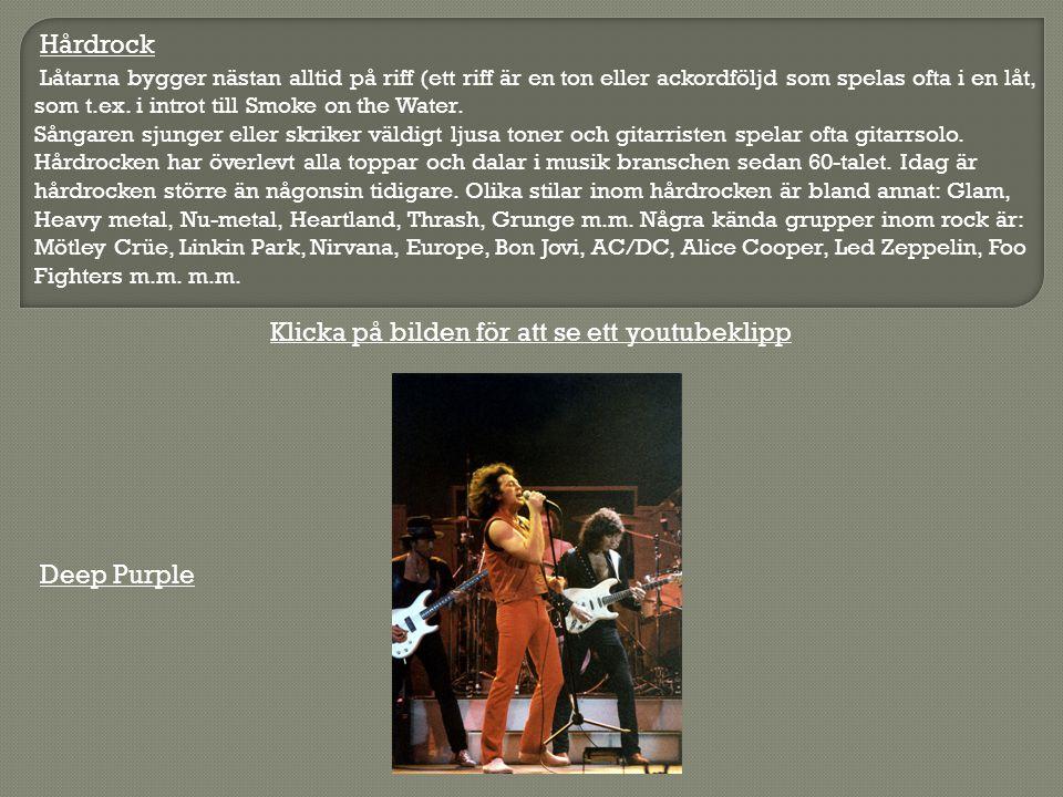 Hårdrock Deep Purple Låtarna bygger nästan alltid på riff (ett riff är en ton eller ackordföljd som spelas ofta i en låt, som t.ex. i introt till Smok