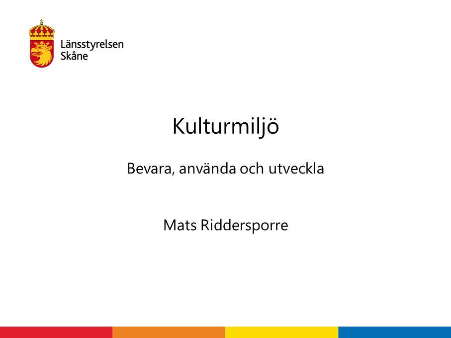 Bevara, använda och utveckla Mats Riddersporre Kulturmiljö