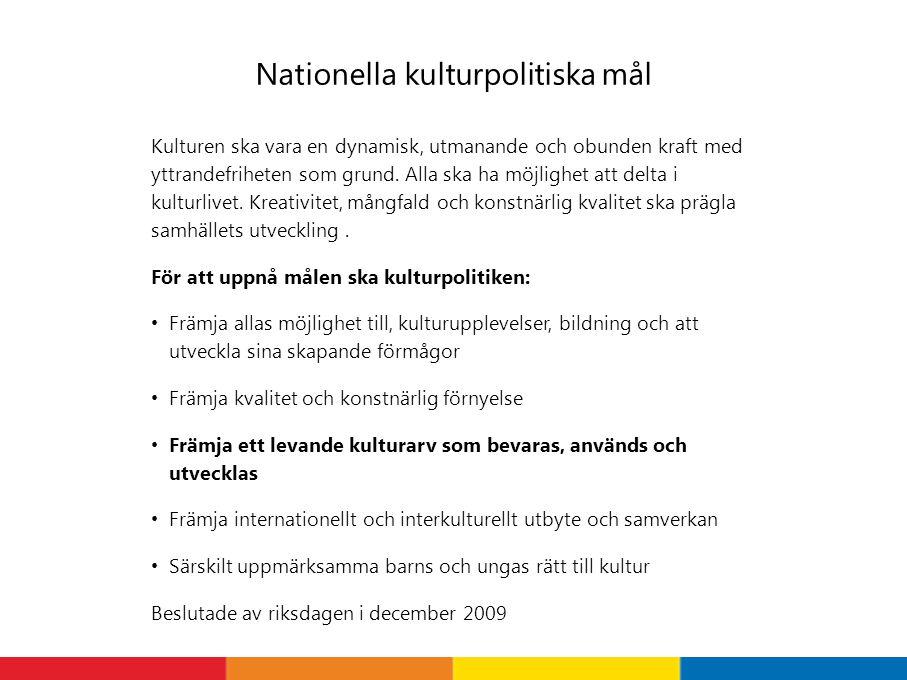 Nationella kulturpolitiska mål Kulturen ska vara en dynamisk, utmanande och obunden kraft med yttrandefriheten som grund.