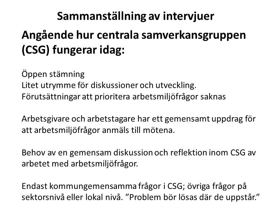 Angående hur centrala samverkansgruppen (CSG) fungerar idag: Öppen stämning Litet utrymme för diskussioner och utveckling. Förutsättningar att priorit