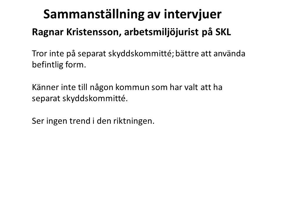 Ragnar Kristensson, arbetsmiljöjurist på SKL Tror inte på separat skyddskommitté; bättre att använda befintlig form. Känner inte till någon kommun som