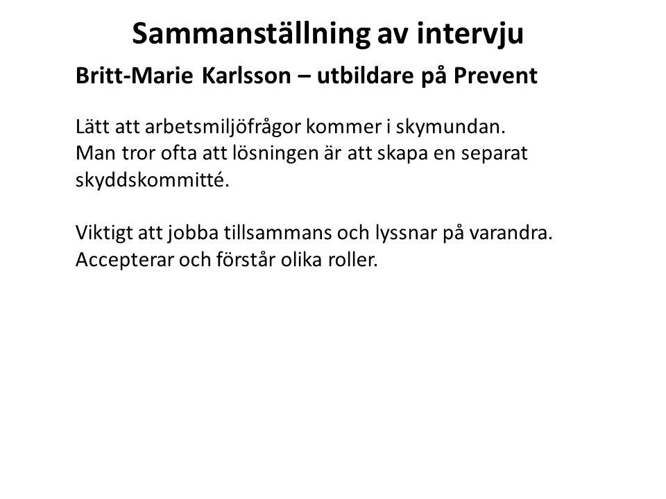 Sammanställning av intervju Britt-Marie Karlsson – utbildare på Prevent Lätt att arbetsmiljöfrågor kommer i skymundan. Man tror ofta att lösningen är