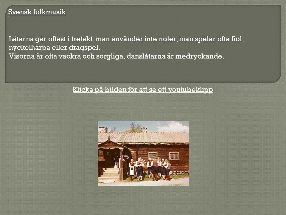 Svensk folkmusik Låtarna går oftast i tretakt, man använder inte noter, man spelar ofta fiol, nyckelharpa eller dragspel. Visorna är ofta vackra och s