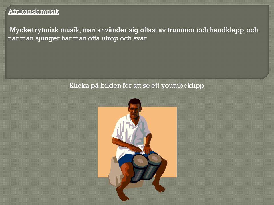 Afrikansk musik Mycket rytmisk musik, man använder sig oftast av trummor och handklapp, och när man sjunger har man ofta utrop och svar. Klicka på bil