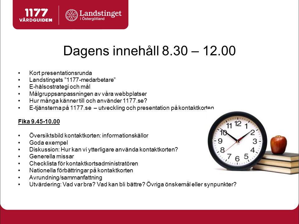"""Dagens innehåll 8.30 – 12.00 Kort presentationsrunda Landstingets """"1177-medarbetare"""" E-hälsostrategi och mål Målgruppsanpassningen av våra webbplatser"""