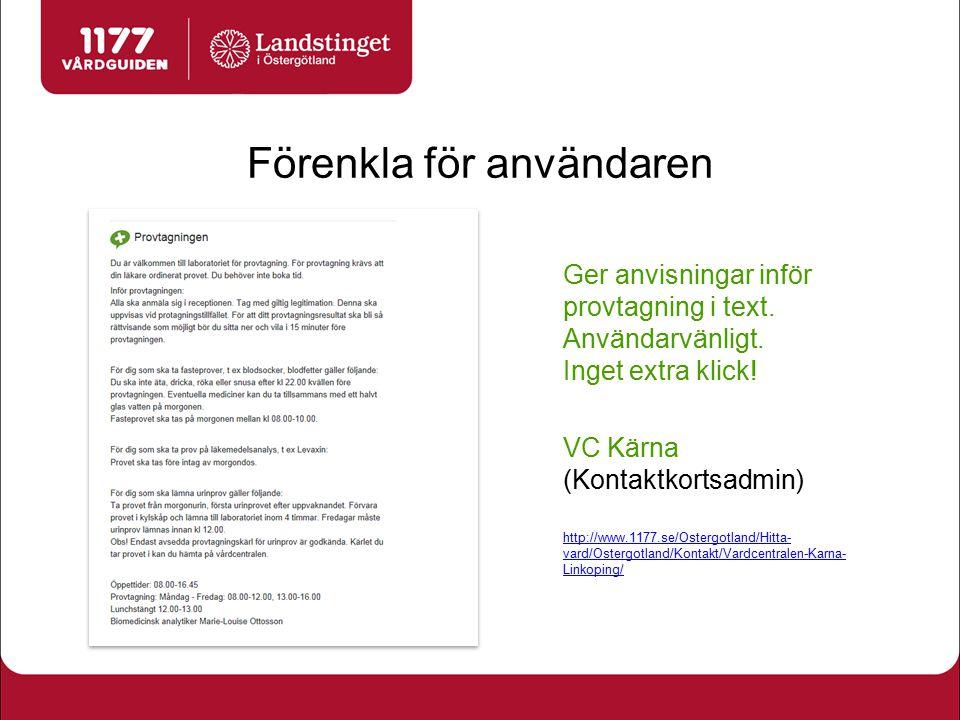 Förenkla för användaren Ger anvisningar inför provtagning i text. Användarvänligt. Inget extra klick! VC Kärna (Kontaktkortsadmin) http://www.1177.se/