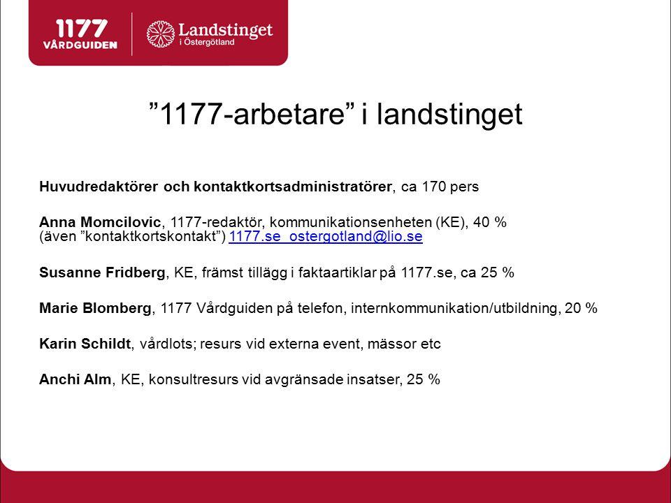 """""""1177-arbetare"""" i landstinget Huvudredaktörer och kontaktkortsadministratörer, ca 170 pers Anna Momcilovic, 1177-redaktör, kommunikationsenheten (KE),"""