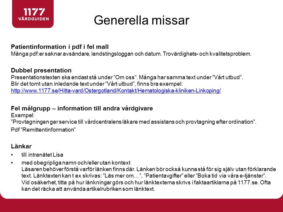 Generella missar Patientinformation i pdf i fel mall Många pdf:er saknar avsändare, landstingsloggan och datum. Trovärdighets- och kvalitetsproblem. D