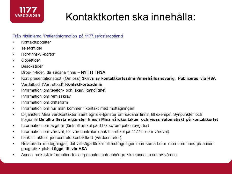 """Kontaktkorten ska innehålla: Från riktlinjerna """"Patientinformation på 1177.se/ostergotland Kontaktuppgifter Telefontider Här-finns-vi-kartor Öppettide"""