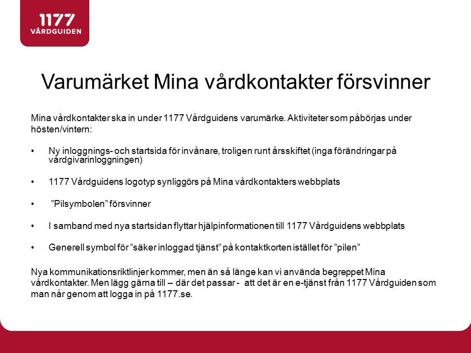 Varumärket Mina vårdkontakter försvinner Mina vårdkontakter ska in under 1177 Vårdguidens varumärke. Aktiviteter som påbörjas under hösten/vintern: Ny