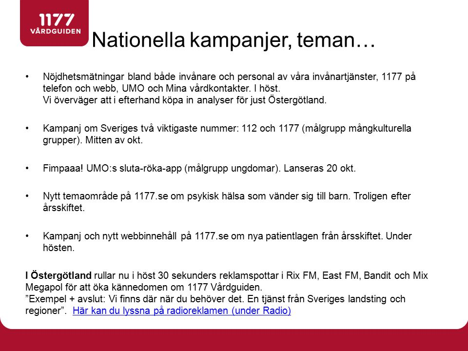 Nationella kampanjer, teman… Nöjdhetsmätningar bland både invånare och personal av våra invånartjänster, 1177 på telefon och webb, UMO och Mina vårdko