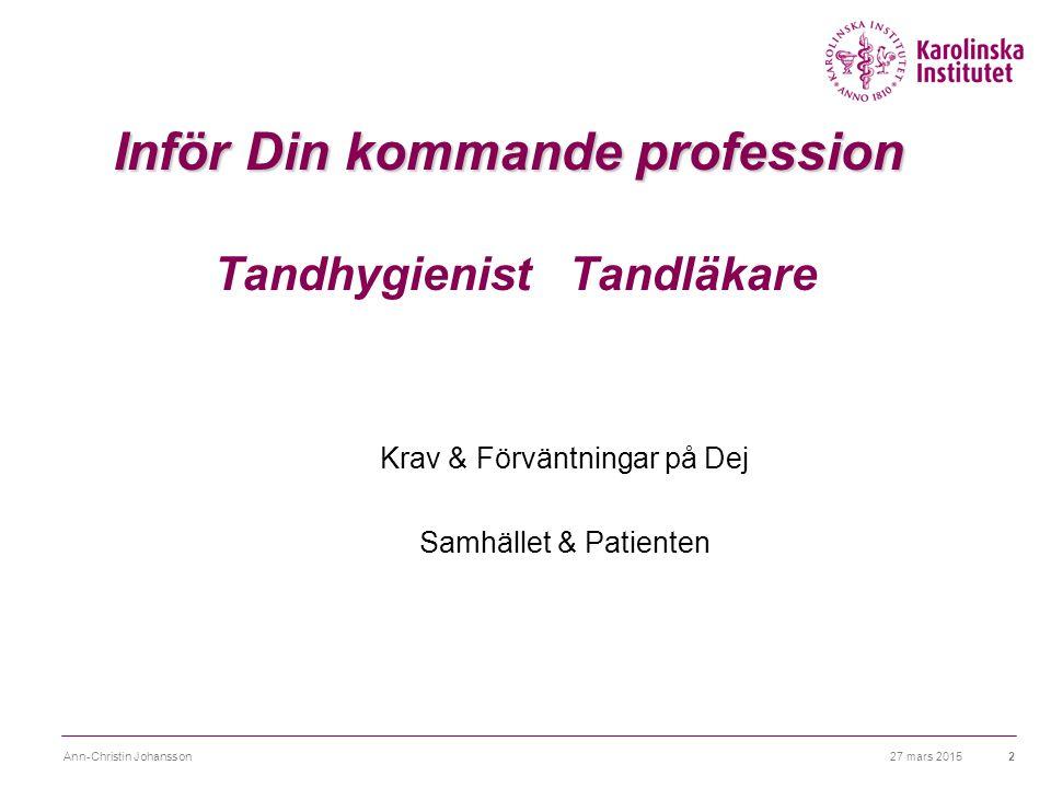 27 mars 2015Ann-Christin Johansson3 Tandvårdslagen Tandvårdslagen (1985:125)  Reglerar mål och krav på tandvården.