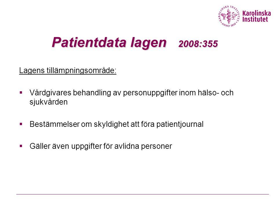 Patientdata lagen 2008:355 Lagens syfte:  Informationshantering ska var organiserad så att den tillgodoser patientsäkerhet och god kvalitet samt främjar kostnadseffektivitet  Personuppgifter utformas så att patientens integritet respekteras  Dokumenterade personuppgifter ska hanteras och förvaras så att obehöriga inte får tillgång till dem