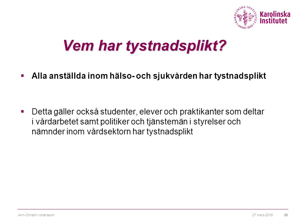 27 mars 2015Ann-Christin Johansson29 Tystnadsplikt  Uppgifter om patienten får inte heller diskuteras mellan arbetskamrater.
