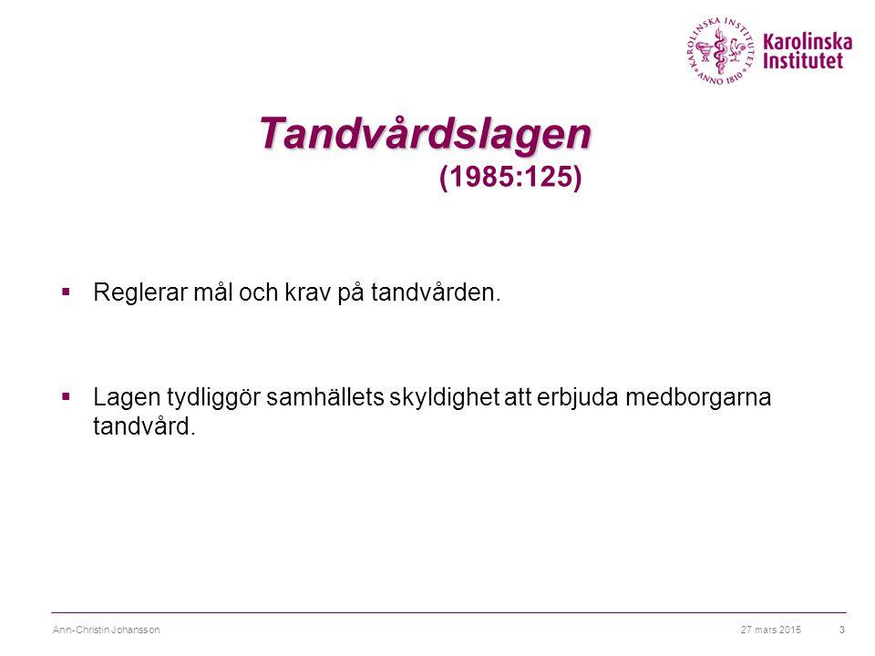 27 mars 2015Ann-Christin Johansson4 Tandvårdslagen  Med tandvård avses åtgärder för att förebygga, utreda och behandla sjukdomar och skador i munnen  Målet för tandvården:  En god tandhälsa och en tandvård på lika villkor för hela befolkningen