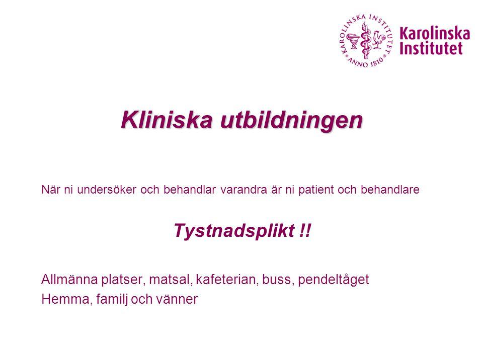 Kliniska utbildningen När ni undersöker och behandlar varandra är ni patient och behandlare Tystnadsplikt !! Allmänna platser, matsal, kafeterian, bus