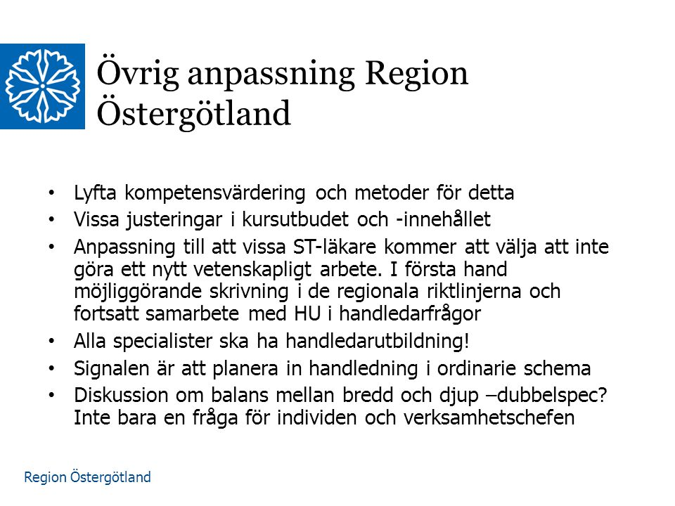 Region Östergötland Övrig anpassning Region Östergötland Lyfta kompetensvärdering och metoder för detta Vissa justeringar i kursutbudet och -innehålle