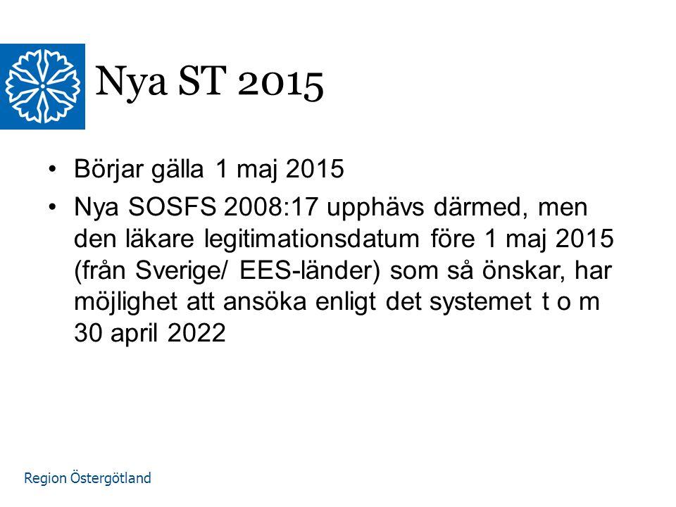 Region Östergötland Nya ST 2015 Börjar gälla 1 maj 2015 Nya SOSFS 2008:17 upphävs därmed, men den läkare legitimationsdatum före 1 maj 2015 (från Sver