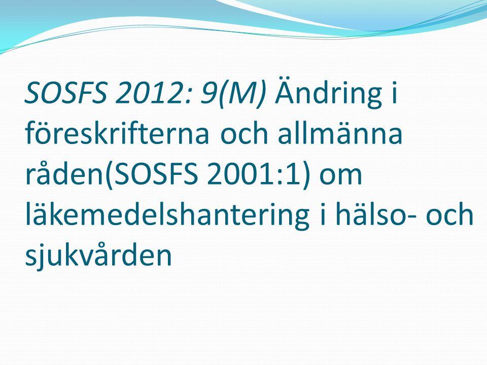 SOSFS 2012: 9(M) Ändring i föreskrifterna och allmänna råden(SOSFS 2001:1) om läkemedelshantering i hälso- och sjukvården