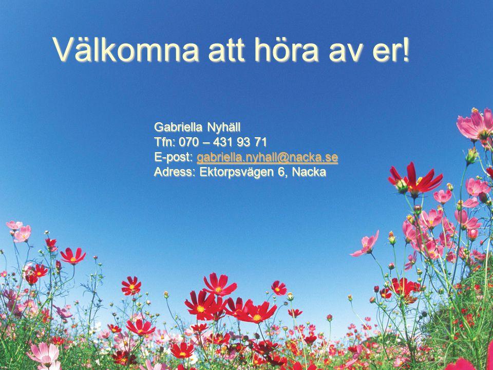 Välkomna att höra av er! Gabriella Nyhäll Tfn: 070 – 431 93 71 E-post: gabriella.nyhall@nacka.se gabriella.nyhall@nacka.se Adress: Ektorpsvägen 6, Nac