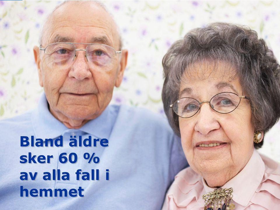 Bland äldre sker 60 % av alla fall i hemmet Bland äldre sker 60 % av alla fall i hemmet