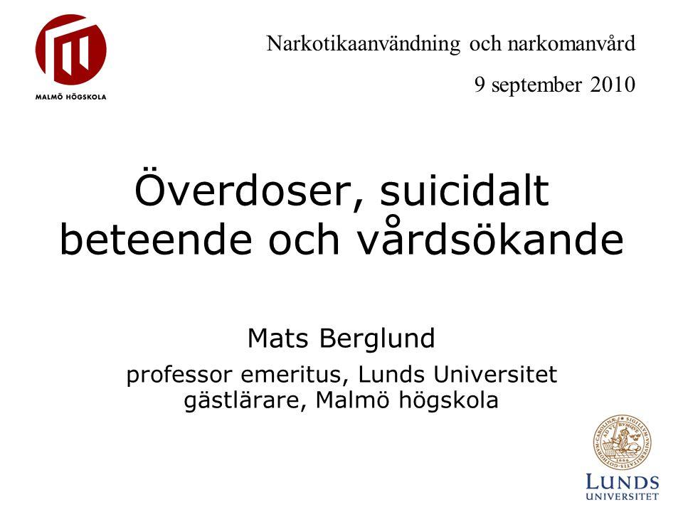 Överdoser, suicidalt beteende och vårdsökande Mats Berglund professor emeritus, Lunds Universitet gästlärare, Malmö högskola Narkotikaanvändning och n