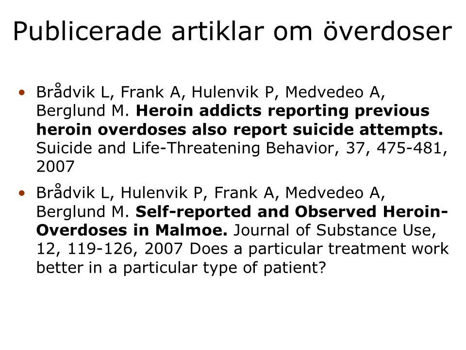 Publicerade artiklar om överdoser Brådvik L, Frank A, Hulenvik P, Medvedeo A, Berglund M. Heroin addicts reporting previous heroin overdoses also repo