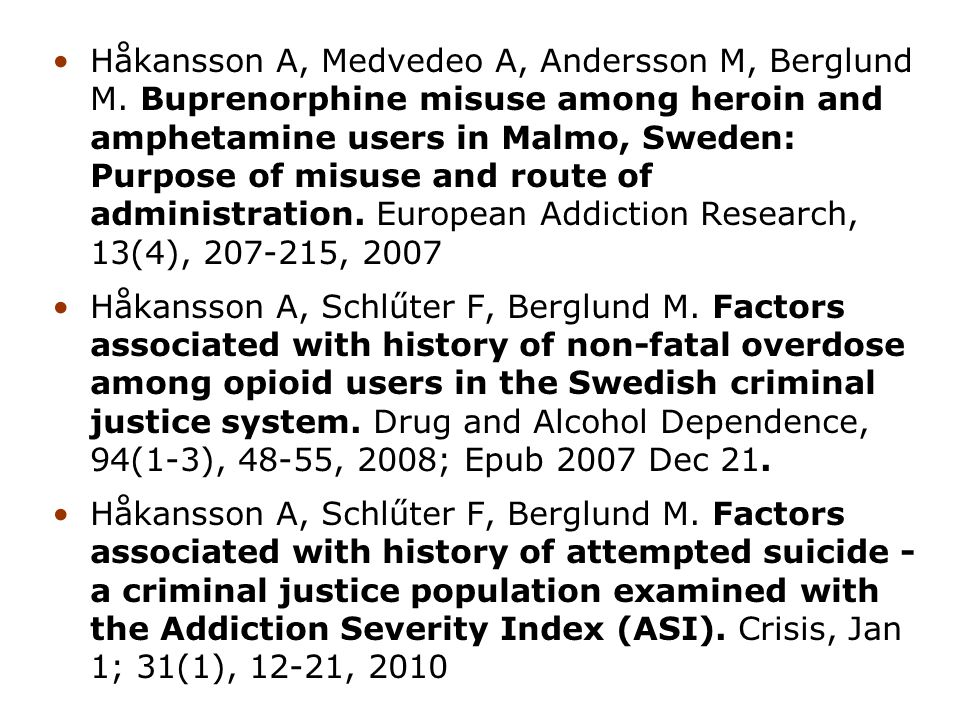 Håkansson A, Medvedeo A, Andersson M, Berglund M. Buprenorphine misuse among heroin and amphetamine users in Malmo, Sweden: Purpose of misuse and rout