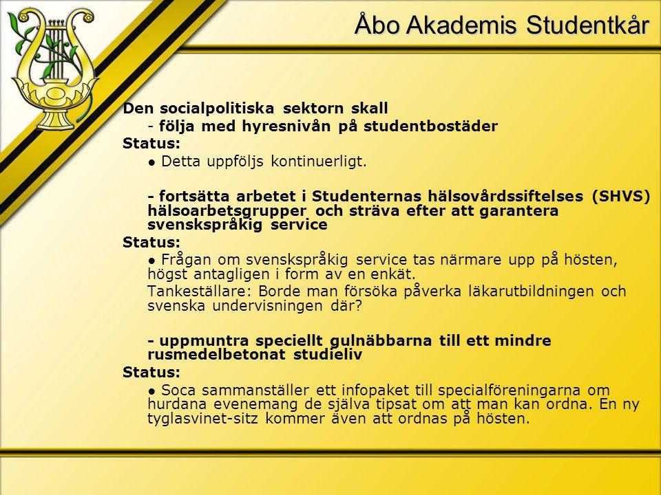 Åbo Akademis Studentkår Den socialpolitiska sektorn skall - följa med hyresnivån på studentbostäder Status: ● Detta uppföljs kontinuerligt.