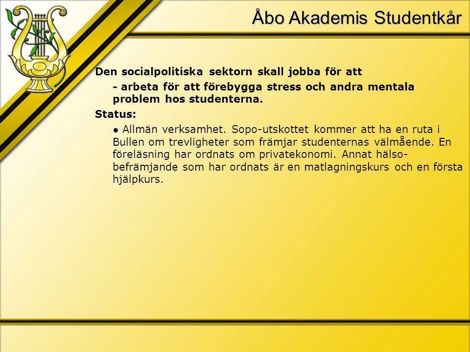 Åbo Akademis Studentkår Den socialpolitiska sektorn skall jobba för att - arbeta för att förebygga stress och andra mentala problem hos studenterna.