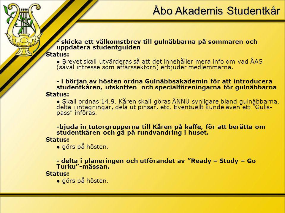 Åbo Akademis Studentkår - skicka ett välkomstbrev till gulnäbbarna på sommaren och uppdatera studentguiden Status: ● Brevet skall utvärderas så att det innehåller mera info om vad ÅAS (såväl intresse som affärssektorn) erbjuder medlemmarna.