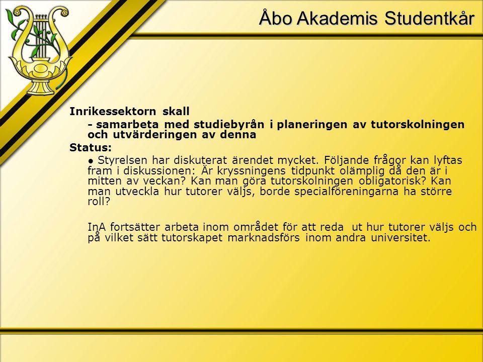 Åbo Akademis Studentkår Inrikessektorn skall - samarbeta med studiebyrån i planeringen av tutorskolningen och utvärderingen av denna Status: ● Styrelsen har diskuterat ärendet mycket.