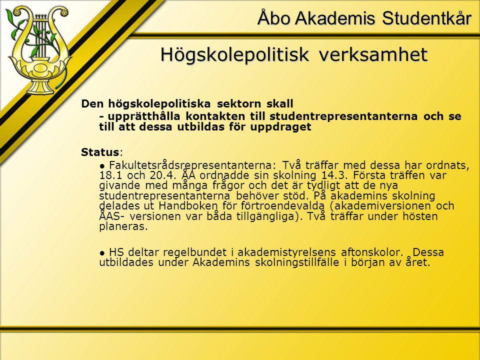 Åbo Akademis Studentkår Högskolepolitisk verksamhet Den högskolepolitiska sektorn skall - upprätthålla kontakten till studentrepresentanterna och se till att dessa utbildas för uppdraget Status: ● Fakultetsrådsrepresentanterna: Två träffar med dessa har ordnats, 18.1 och 20.4.
