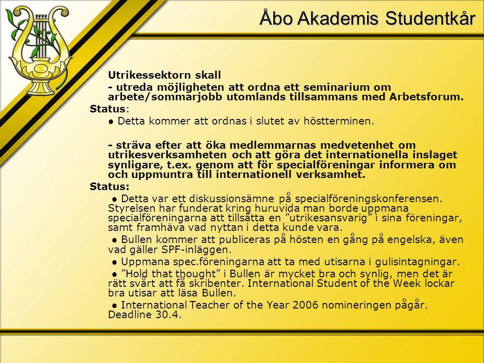 Åbo Akademis Studentkår Utrikessektorn skall - utreda möjligheten att ordna ett seminarium om arbete/sommarjobb utomlands tillsammans med Arbetsforum.