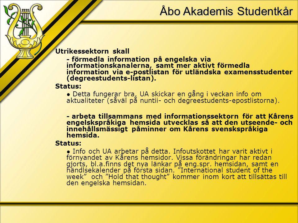 Åbo Akademis Studentkår Utrikessektorn skall - förmedla information på engelska via informationskanalerna, samt mer aktivt förmedla information via e-postlistan för utländska examensstudenter (degreestudents-listan).