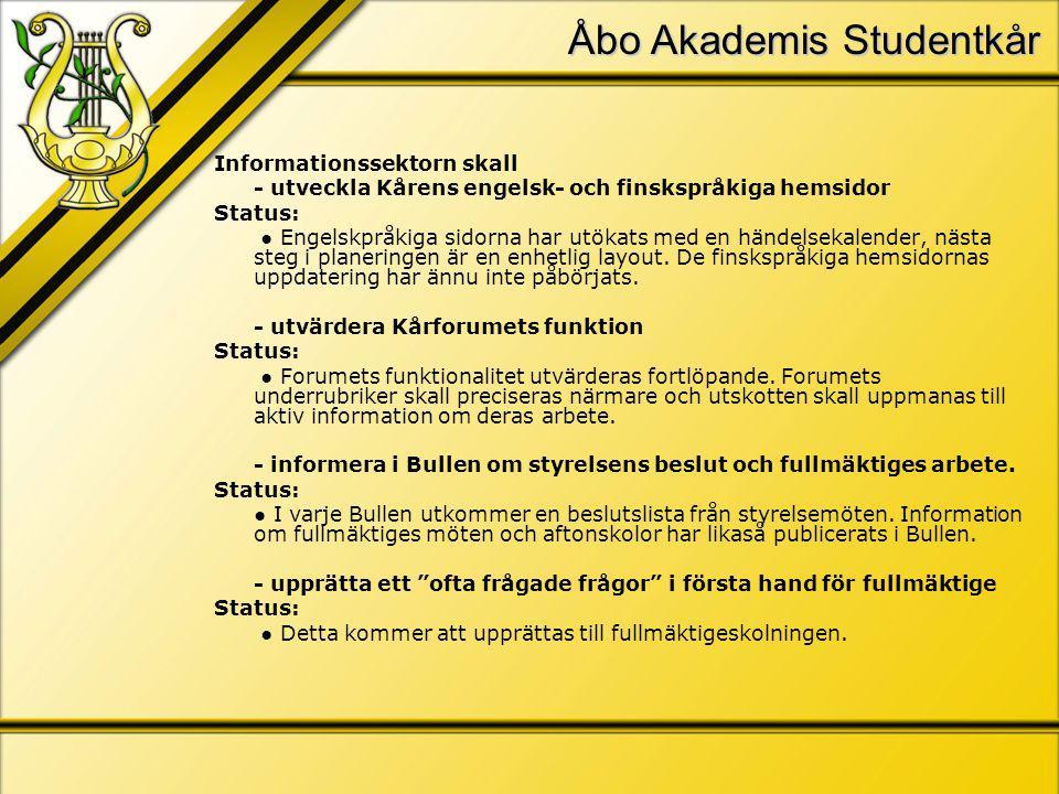 Åbo Akademis Studentkår Informationssektorn skall - utveckla Kårens engelsk- och finskspråkiga hemsidor Status: ● Engelskpråkiga sidorna har utökats med en händelsekalender, nästa steg i planeringen är en enhetlig layout.